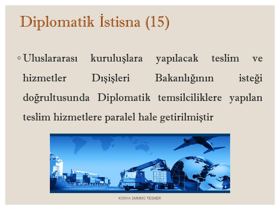 Diplomatik İ stisna (15) ◦ Uluslararası kurulu ş lara yapılacak teslim ve hizmetler Dı ş i ş leri Bakanlı ğ ının iste ğ i do ğ rultusunda Diplomatik t