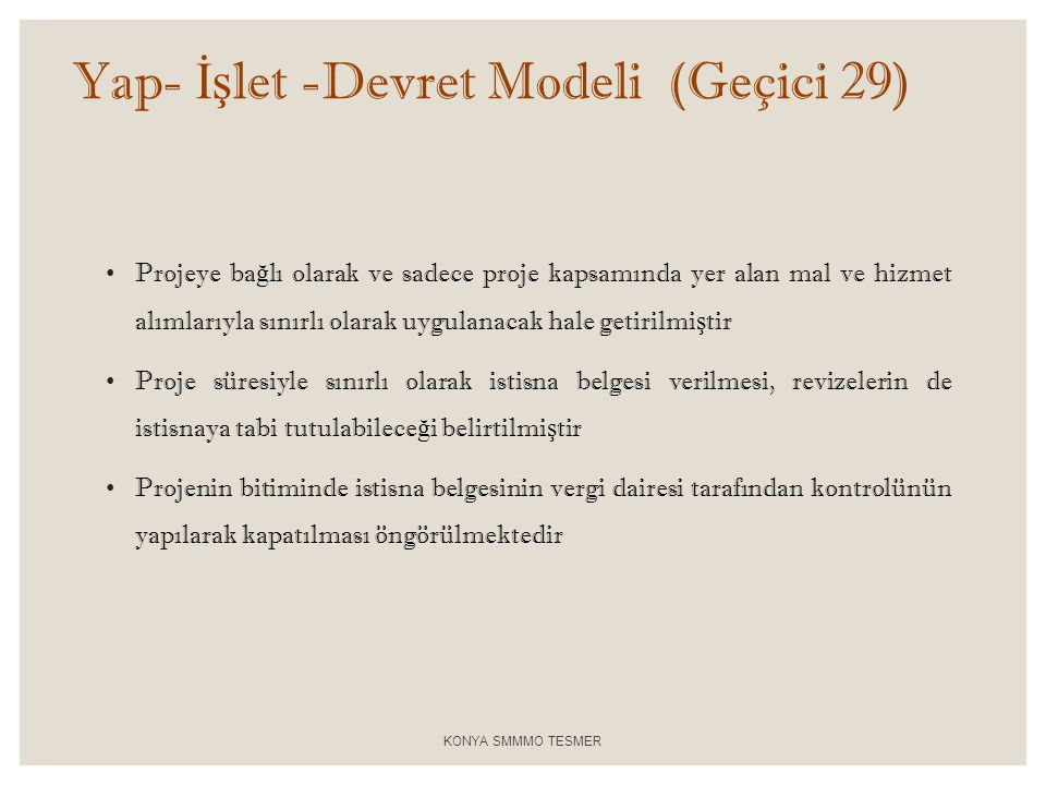 Yap- İş let -Devret Modeli (Geçici 29) • Projeye ba ğ lı olarak ve sadece proje kapsamında yer alan mal ve hizmet alımlarıyla sınırlı olarak uygulanac