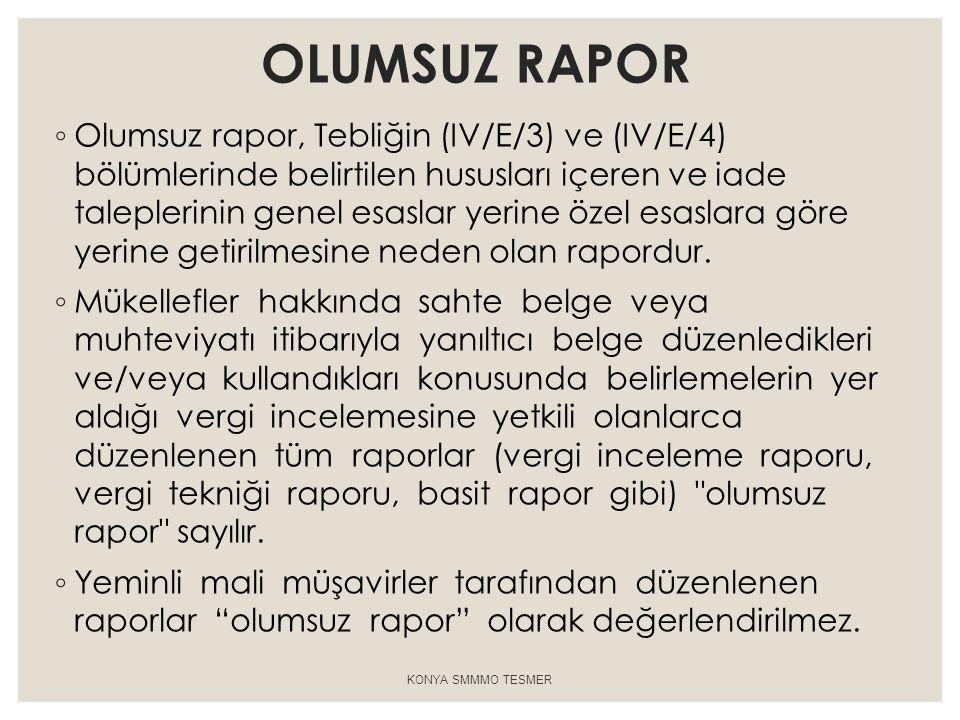 OLUMSUZ RAPOR ◦ Olumsuz rapor, Tebliğin (IV/E/3) ve (IV/E/4) bölümlerinde belirtilen hususları içeren ve iade taleplerinin genel esaslar yerine özel e