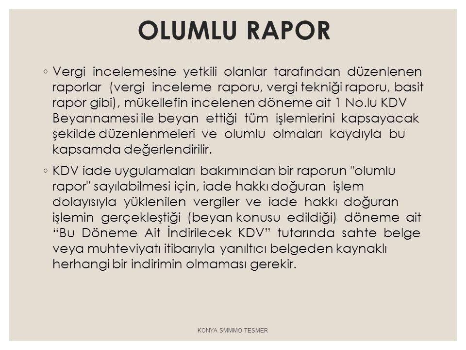 OLUMLU RAPOR ◦ Vergi incelemesine yetkili olanlar tarafından düzenlenen raporlar (vergi inceleme raporu, vergi tekniği raporu, basit rapor gibi), müke