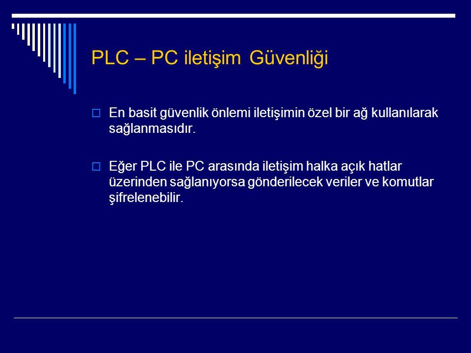 PLC – PC iletişim Güvenliği  En basit güvenlik önlemi iletişimin özel bir ağ kullanılarak sağlanmasıdır.  Eğer PLC ile PC arasında iletişim halka aç