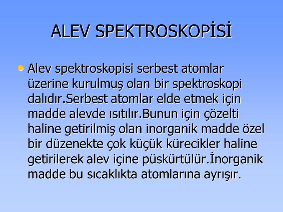 ALEV SPEKTROSKOPİSİ • Alev spektroskopisi serbest atomlar üzerine kurulmuş olan bir spektroskopi dalıdır.Serbest atomlar elde etmek için madde alevde