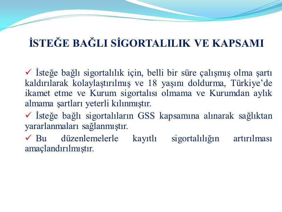  İsteğe bağlı sigortalılık için, belli bir süre çalışmış olma şartı kaldırılarak kolaylaştırılmış ve 18 yaşını doldurma, Türkiye'de ikamet etme ve Ku