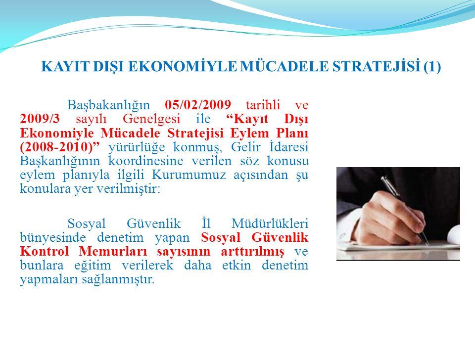 """Başbakanlığın 05/02/2009 tarihli ve 2009/3 sayılı Genelgesi ile """"Kayıt Dışı Ekonomiyle Mücadele Stratejisi Eylem Planı (2008-2010)"""" yürürlüğe konmuş,"""