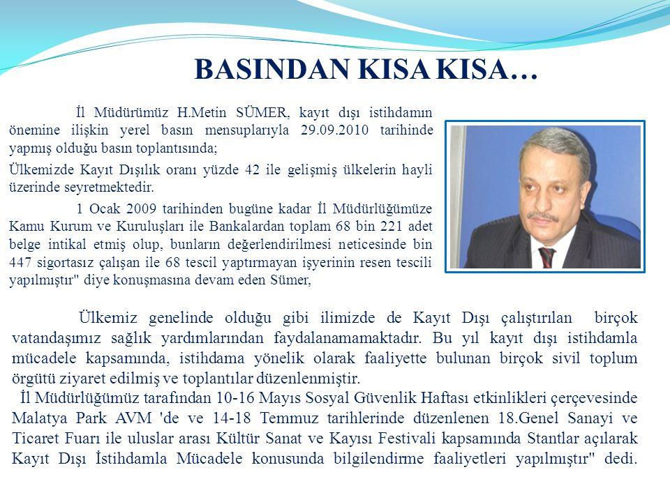 İl Müdürümüz H.Metin SÜMER, kayıt dışı istihdamın önemine ilişkin yerel basın mensuplarıyla 29.09.2010 tarihinde yapmış olduğu basın toplantısında; Ül