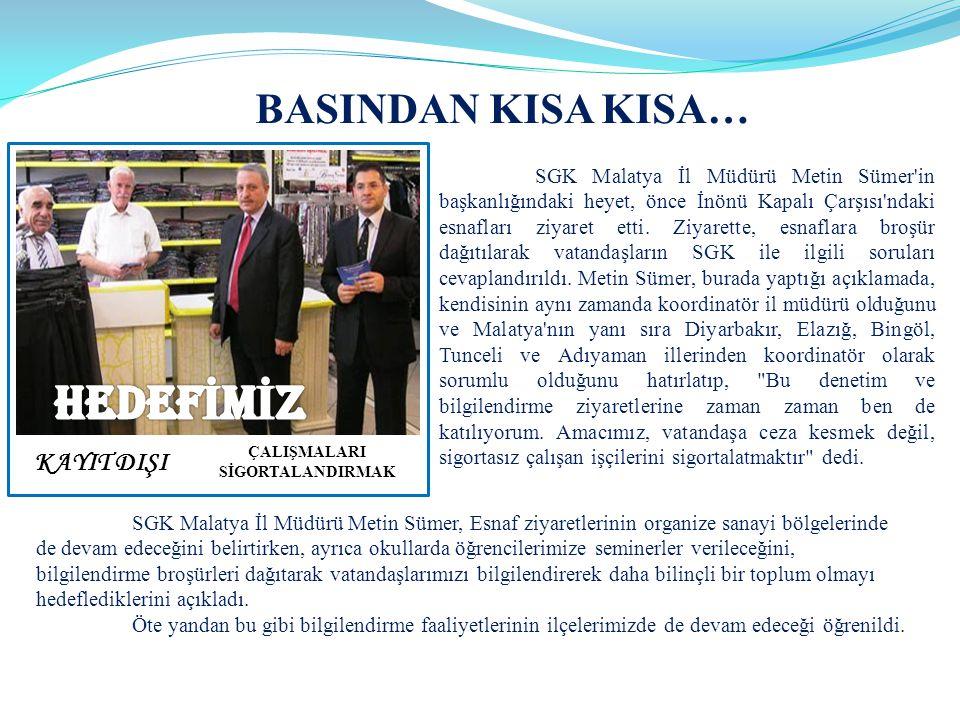 SGK Malatya İl Müdürü Metin Sümer'in başkanlığındaki heyet, önce İnönü Kapalı Çarşısı'ndaki esnafları ziyaret etti. Ziyarette, esnaflara broşür dağıtı