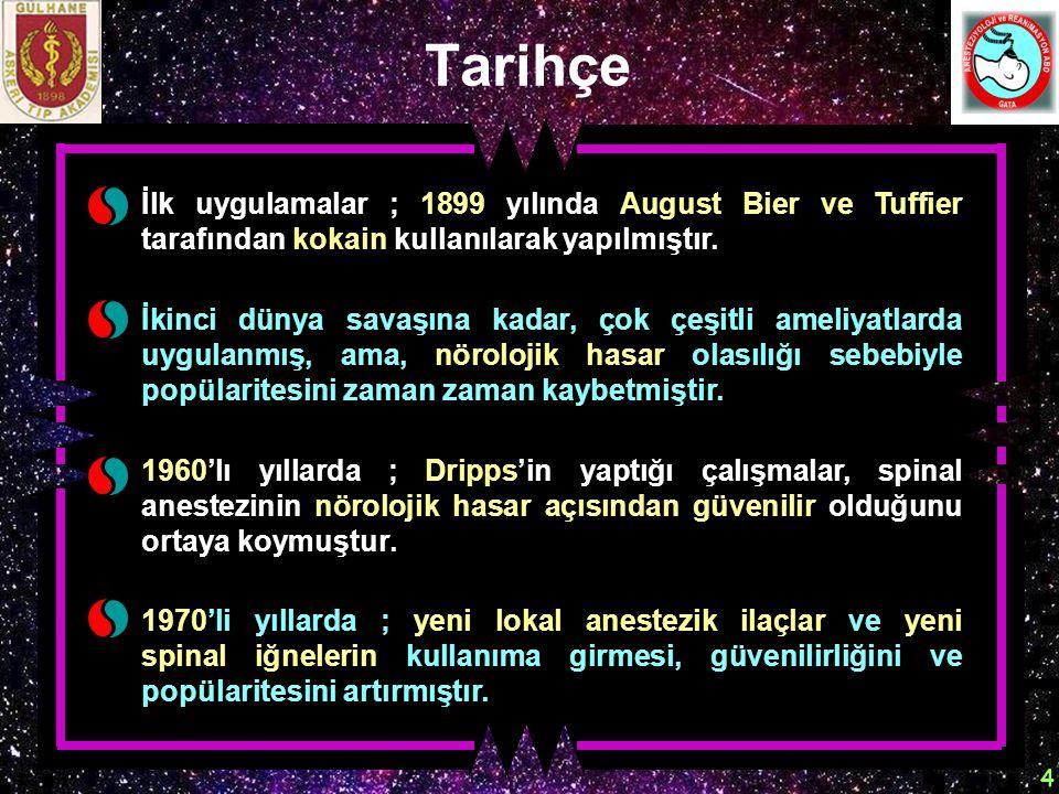 4 Tarihçe İlk uygulamalar ; 1899 yılında August Bier ve Tuffier tarafından kokain kullanılarak yapılmıştır. İkinci dünya savaşına kadar, çok çeşitli a