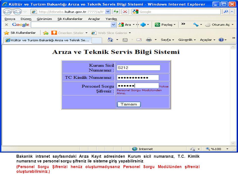 Bakanlık intranet sayfasındaki Arıza Kayıt adresinden Kurum sicil numaranız, T.C. Kimlik numaranız ve personel sorgu şifreniz ile sisteme giriş yapabi