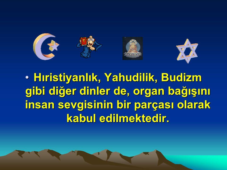 •Hıristiyanlık, Yahudilik, Budizm gibi diğer dinler de, organ bağışını insan sevgisinin bir parçası olarak kabul edilmektedir.