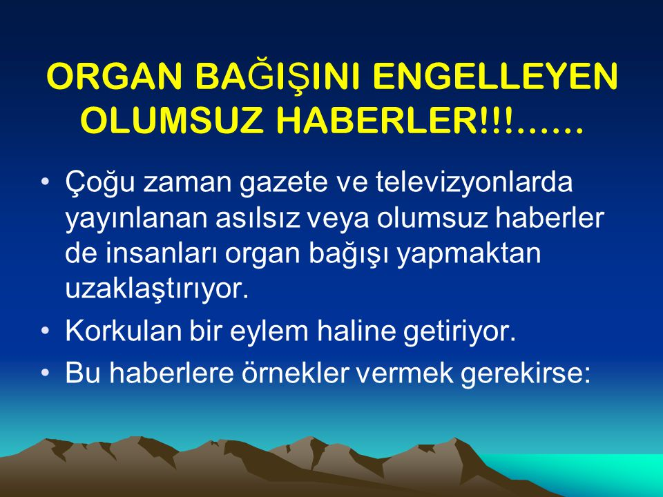 ORGAN BA Ğ I Ş INI ENGELLEYEN OLUMSUZ HABERLER!!!......