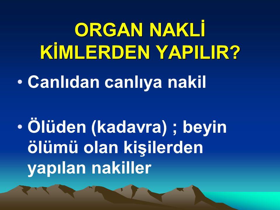ORGAN NAKLİ KİMLERDEN YAPILIR.