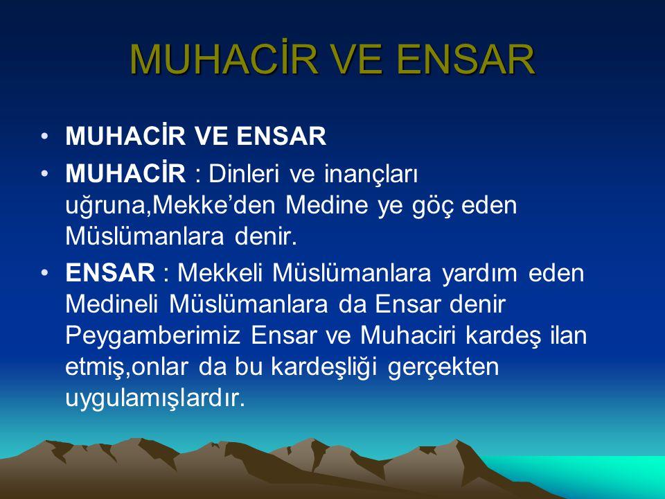 MUHACİR VE ENSAR •MUHACİR VE ENSAR •MUHACİR : Dinleri ve inançları uğruna,Mekke'den Medine ye göç eden Müslümanlara denir. •ENSAR : Mekkeli Müslümanla