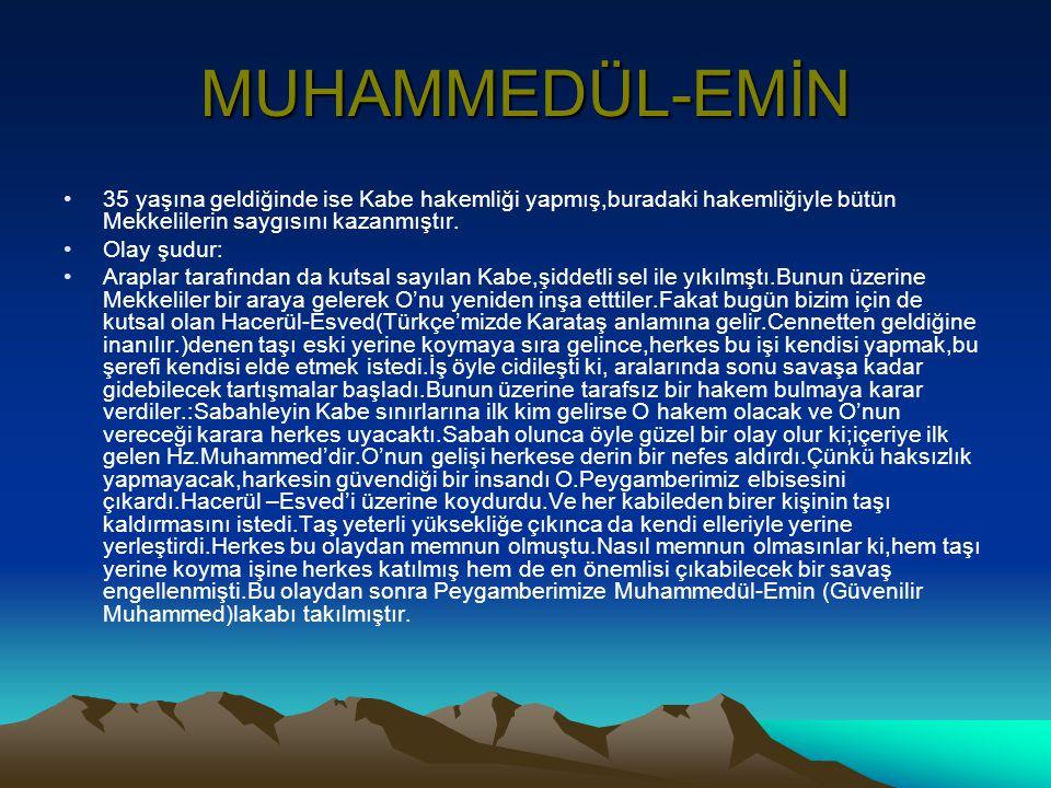 MUHAMMEDÜL-EMİN •35 yaşına geldiğinde ise Kabe hakemliği yapmış,buradaki hakemliğiyle bütün Mekkelilerin saygısını kazanmıştır. •Olay şudur: •Araplar