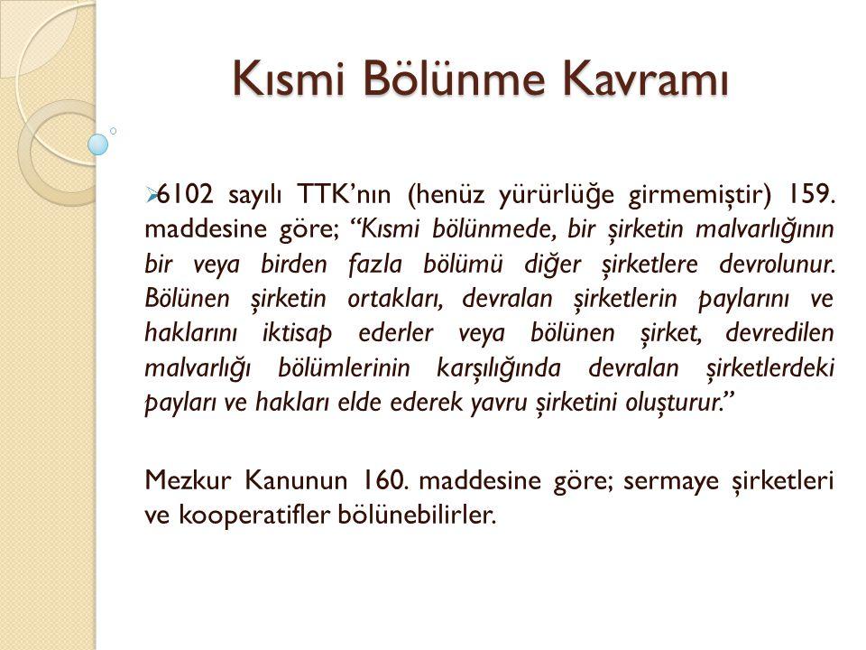 """Kısmi Bölünme Kavramı  6102 sayılı TTK'nın (henüz yürürlü ğ e girmemiştir) 159. maddesine göre; """"Kısmi bölünmede, bir şirketin malvarlı ğ ının bir ve"""