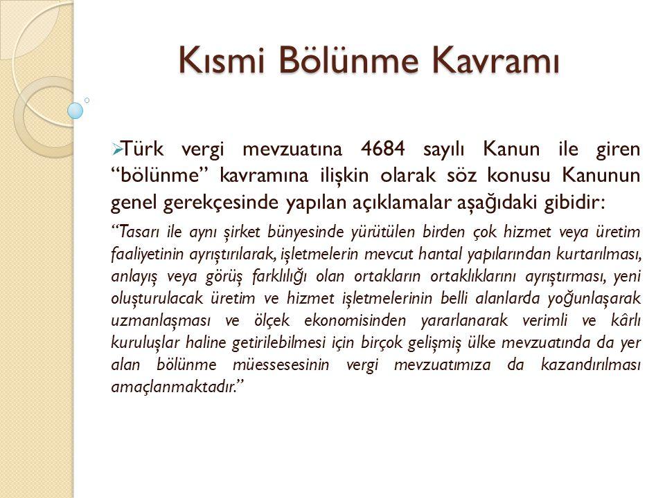 """Kısmi Bölünme Kavramı  Türk vergi mevzuatına 4684 sayılı Kanun ile giren """"bölünme"""" kavramına ilişkin olarak söz konusu Kanunun genel gerekçesinde yap"""