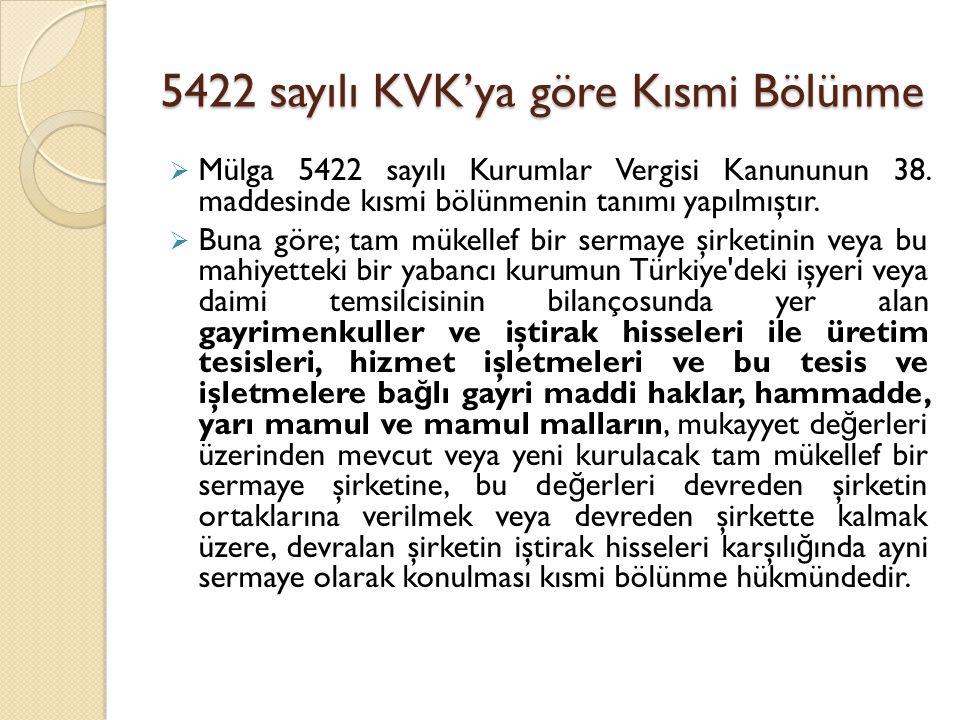 5422 sayılı KVK'ya göre Kısmi Bölünme  Mülga 5422 sayılı Kurumlar Vergisi Kanununun 38. maddesinde kısmi bölünmenin tanımı yapılmıştır.  Buna göre;