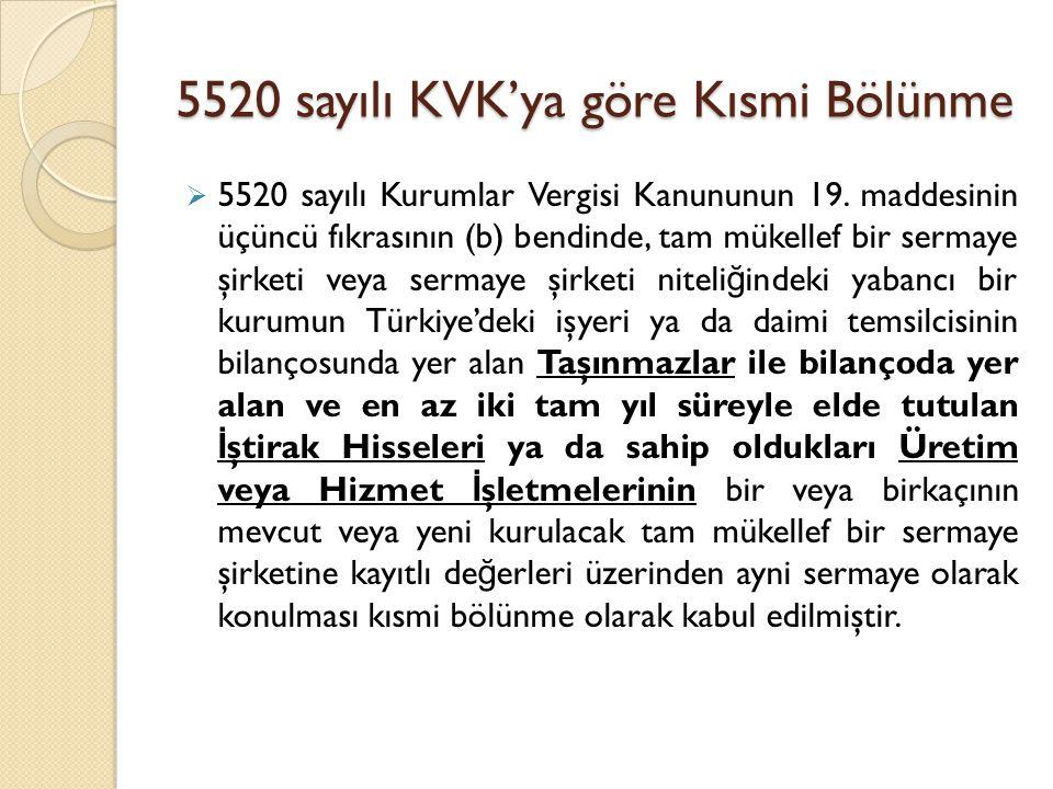 5520 sayılı KVK'ya göre Kısmi Bölünme  5520 sayılı Kurumlar Vergisi Kanununun 19. maddesinin üçüncü fıkrasının (b) bendinde, tam mükellef bir sermaye