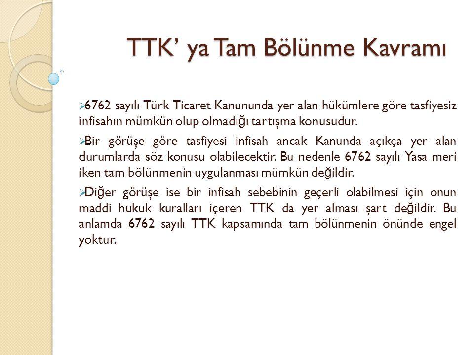 TTK' ya Tam Bölünme Kavramı  6762 sayılı Türk Ticaret Kanununda yer alan hükümlere göre tasfiyesiz infisahın mümkün olup olmadı ğ ı tartışma konusudu