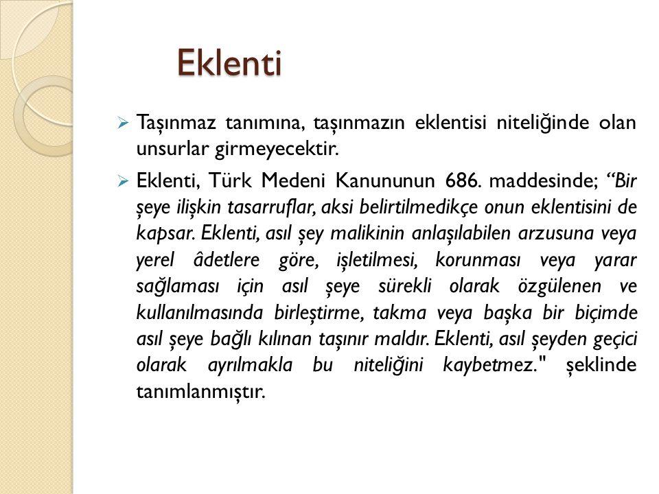 """Eklenti  Taşınmaz tanımına, taşınmazın eklentisi niteli ğ inde olan unsurlar girmeyecektir.  Eklenti, Türk Medeni Kanununun 686. maddesinde; """"Bir şe"""