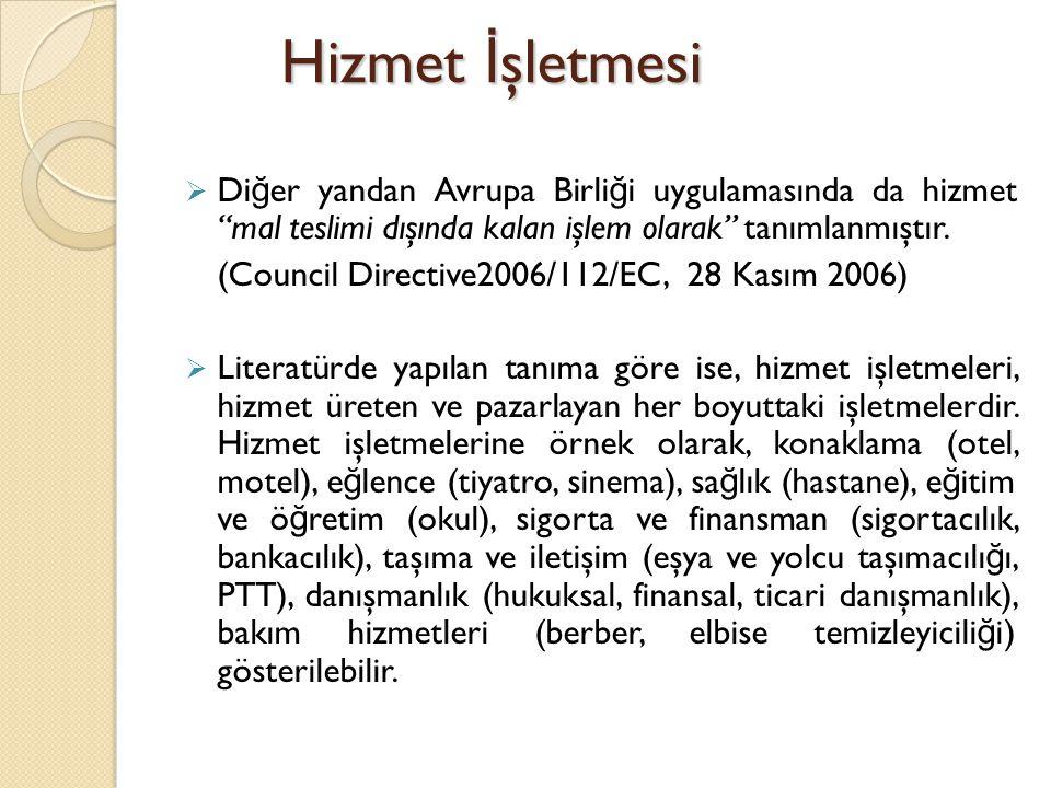 """Hizmet İ şletmesi  Di ğ er yandan Avrupa Birli ğ i uygulamasında da hizmet """"mal teslimi dışında kalan işlem olarak"""" tanımlanmıştır. (Council Directiv"""