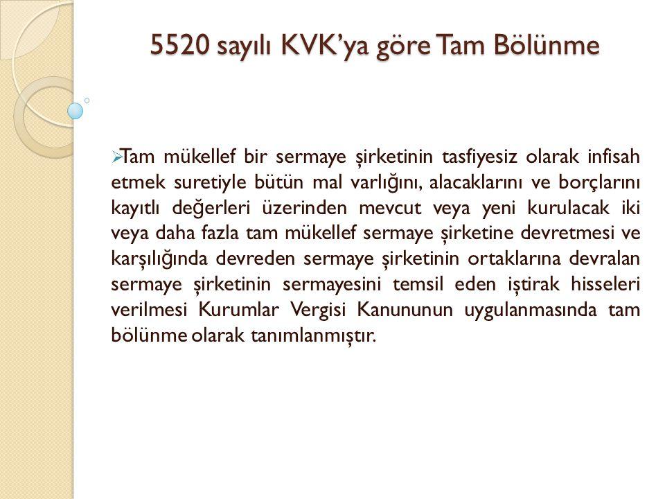 5520 sayılı KVK'ya göre Tam Bölünme  Tam mükellef bir sermaye şirketinin tasfiyesiz olarak infisah etmek suretiyle bütün mal varlı ğ ını, alacakların