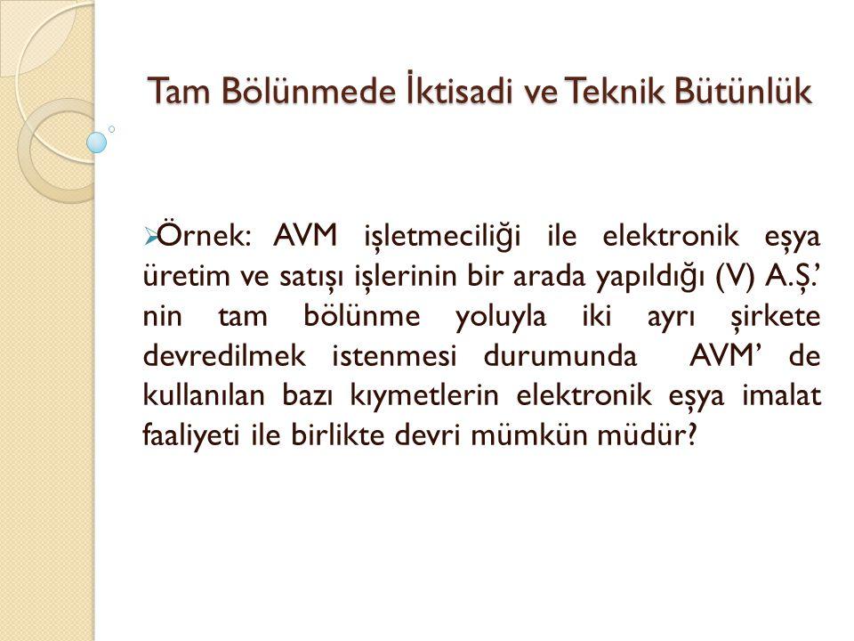 Tam Bölünmede İ ktisadi ve Teknik Bütünlük  Örnek: AVM işletmecili ğ i ile elektronik eşya üretim ve satışı işlerinin bir arada yapıldı ğ ı (V) A.Ş.'