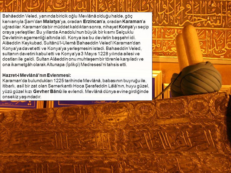Bahâeddin Veled, yanında biricik oğlu Mevlânâ olduğu halde, göç kervanıyla Şam'dan Malatya'ya, oradan Erzincan'a, oradan Karaman'a uğradılar. Karaman'