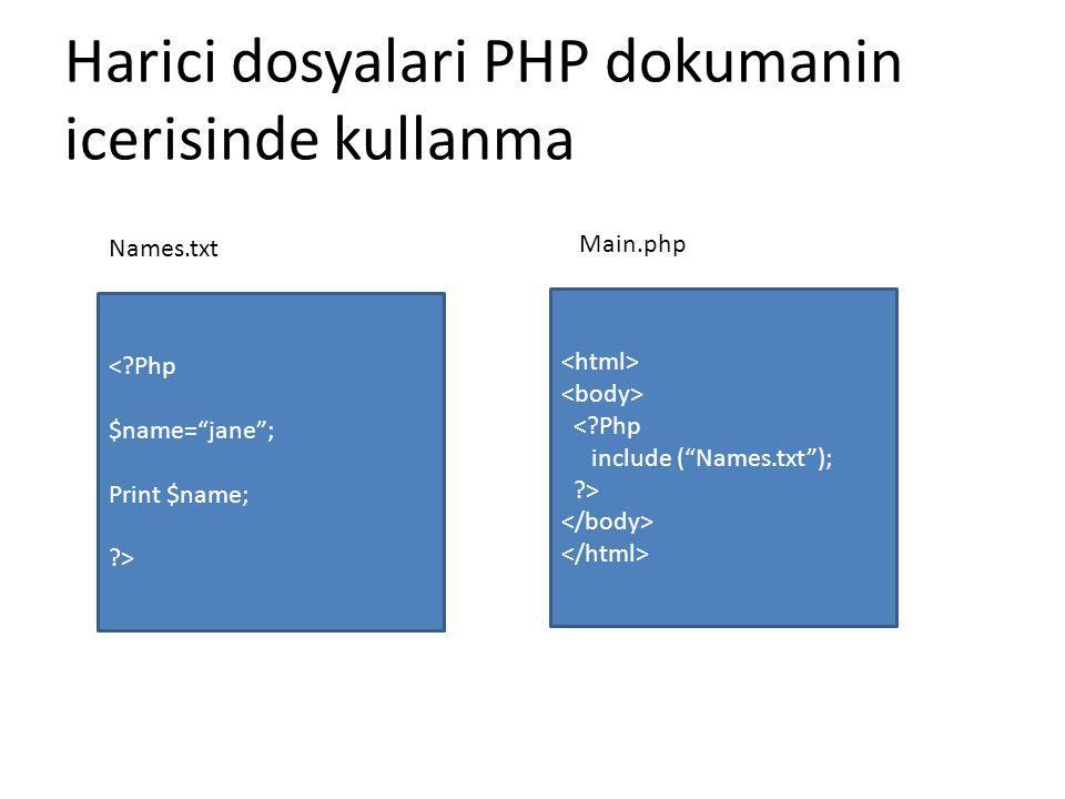 "Harici dosyalari PHP dokumanin icerisinde kullanma <?Php $name=""jane""; Print $name; ?> Names.txt <?Php include (""Names.txt""); ?> Main.php"