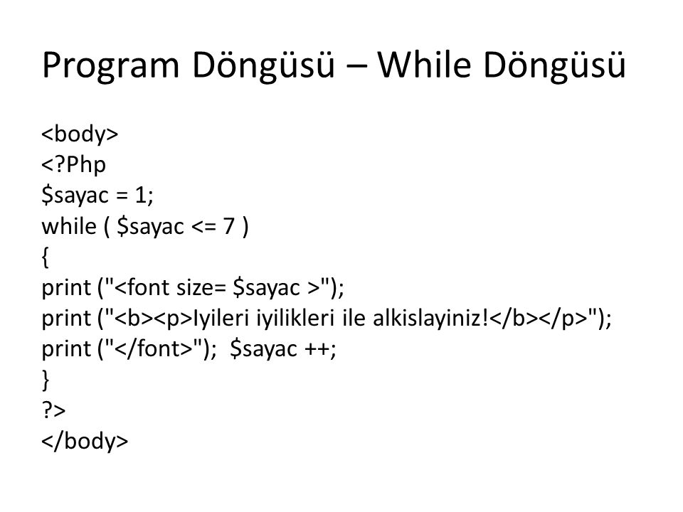 Program Döngüsü – While Döngüsü <?Php $sayac = 1; while ( $sayac <= 7 ) { print (