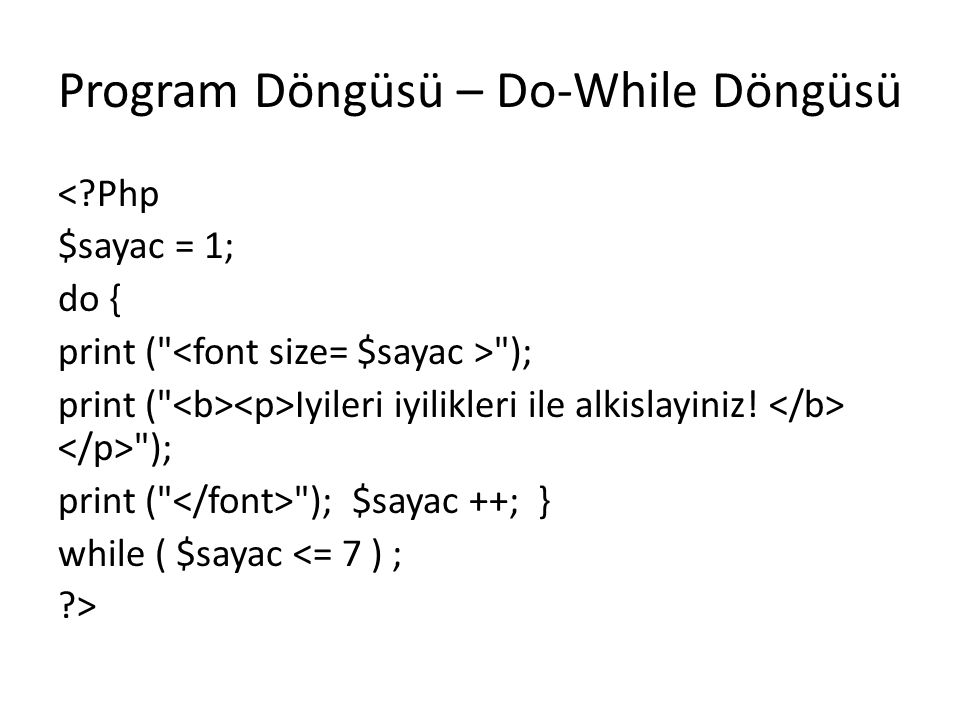 Program Döngüsü – Do-While Döngüsü <?Php $sayac = 1; do { print (