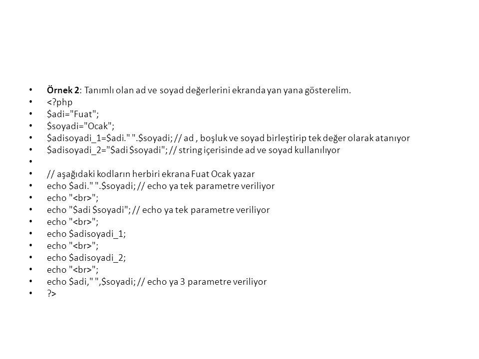 • Örnek 2: Tanımlı olan ad ve soyad değerlerini ekranda yan yana gösterelim. • <?php • $adi=
