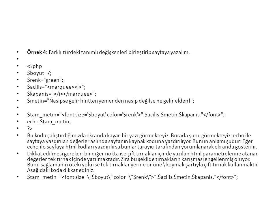 • Örnek 4: Farklı türdeki tanımlı değişkenleri birleştirip sayfaya yazalım. • • <?php • $boyut=7; • $renk=