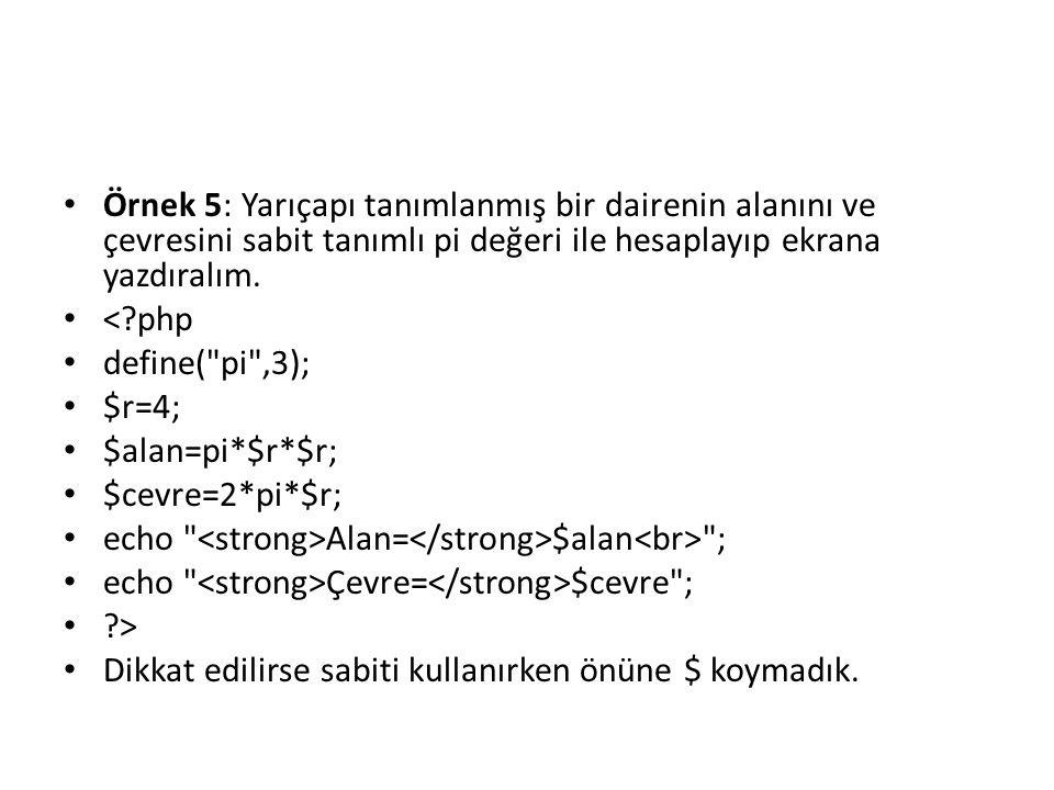 • Örnek 5: Yarıçapı tanımlanmış bir dairenin alanını ve çevresini sabit tanımlı pi değeri ile hesaplayıp ekrana yazdıralım. • <?php • define(