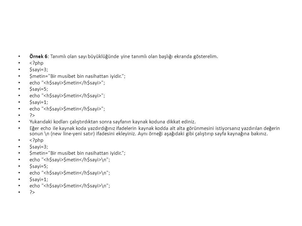 Program Denetimi – Switch Deyimi <?Php $deger=1; switch($deger) { case 1 ; echo Birinci deger secildi ; break; case 2 ; echo Ikinci deger secildi ; break; default: echo birinci veya ikinci deger secilmedi ; }
