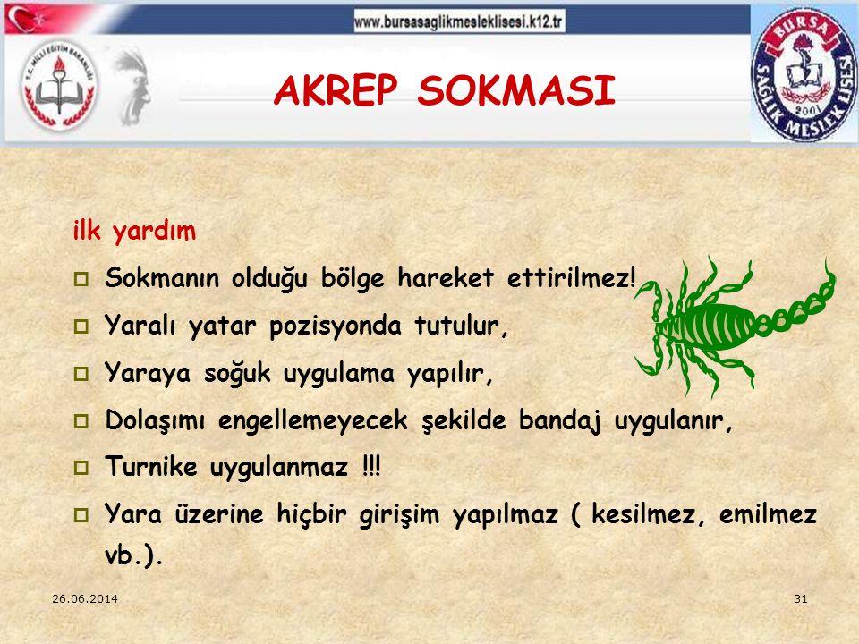 26.06.201431 AKREP SOKMASI ilk yardım  Sokmanın olduğu bölge hareket ettirilmez!  Yaralı yatar pozisyonda tutulur,  Yaraya soğuk uygulama yapılır,