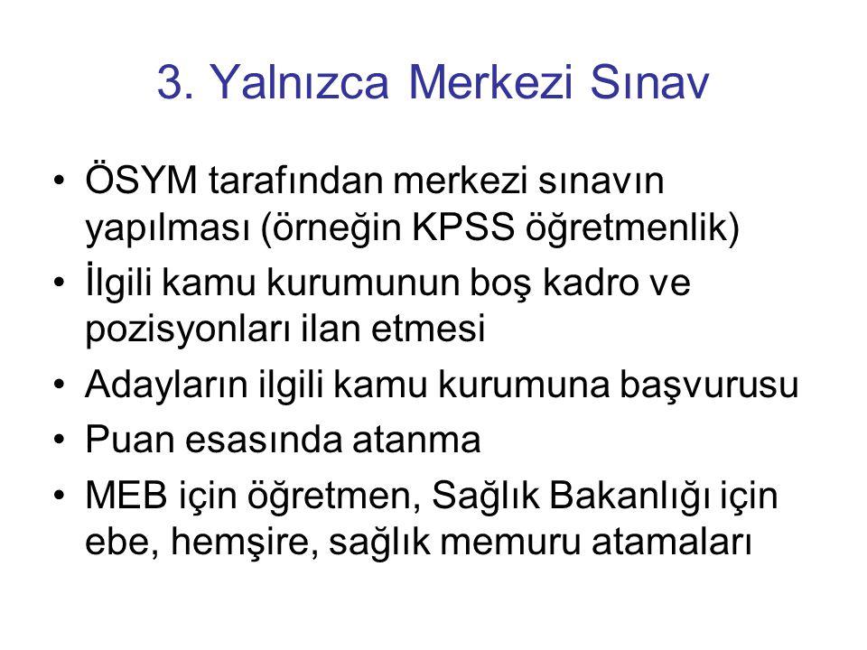 3. Yalnızca Merkezi Sınav •ÖSYM tarafından merkezi sınavın yapılması (örneğin KPSS öğretmenlik) •İlgili kamu kurumunun boş kadro ve pozisyonları ilan