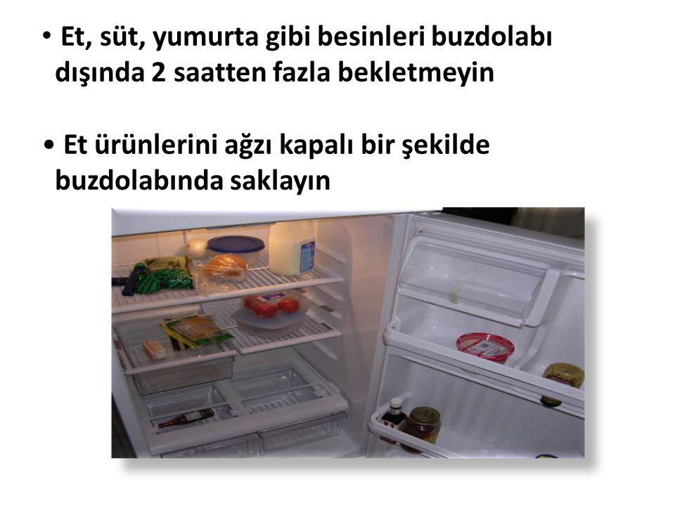 • Et, süt, yumurta gibi besinleri buzdolabı dışında 2 saatten fazla bekletmeyin • Et ürünlerini ağzı kapalı bir şekilde buzdolabında saklayın