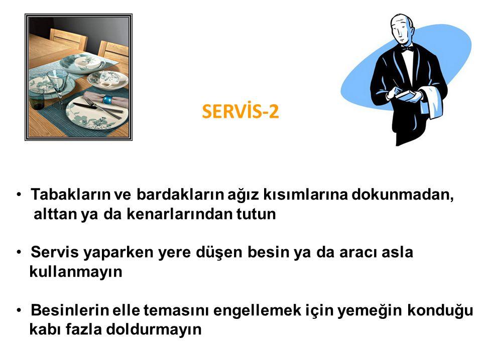 • Tabakların ve bardakların ağız kısımlarına dokunmadan, alttan ya da kenarlarından tutun • Servis yaparken yere düşen besin ya da aracı asla kullanma