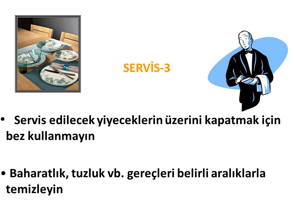 • Servis edilecek yiyeceklerin üzerini kapatmak için bez kullanmayın • Baharatlık, tuzluk vb. gereçleri belirli aralıklarla temizleyin SERVİS-3