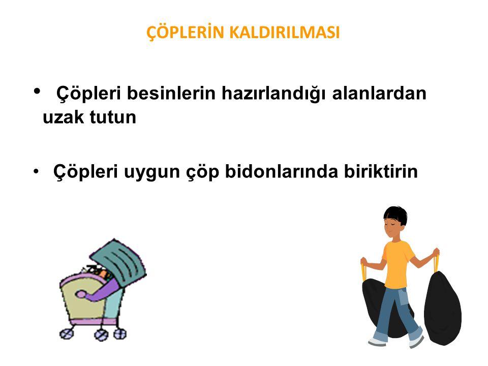 ÇÖPLERİN KALDIRILMASI • Çöpleri besinlerin hazırlandığı alanlardan uzak tutun • Çöpleri uygun çöp bidonlarında biriktirin