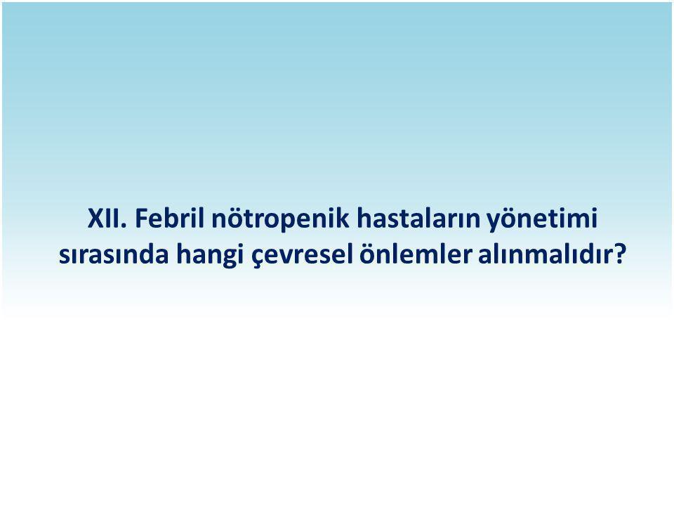 XII. Febril nötropenik hastaların yönetimi sırasında hangi çevresel önlemler alınmalıdır?