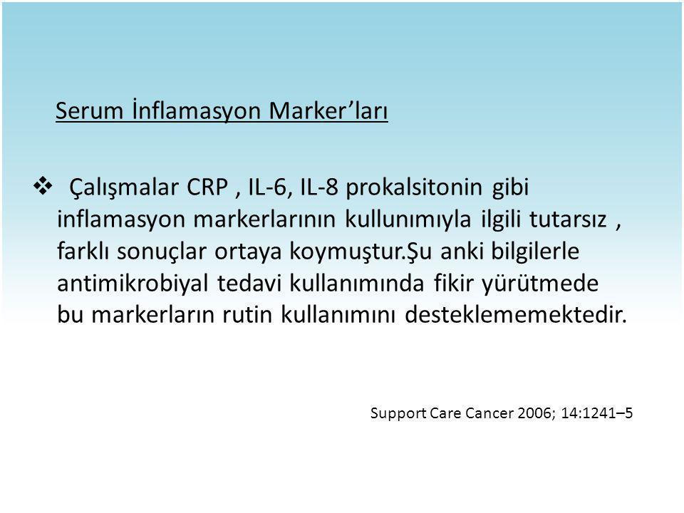 Serum İnflamasyon Marker'ları  Çalışmalar CRP, IL-6, IL-8 prokalsitonin gibi inflamasyon markerlarının kullunımıyla ilgili tutarsız, farklı sonuçlar