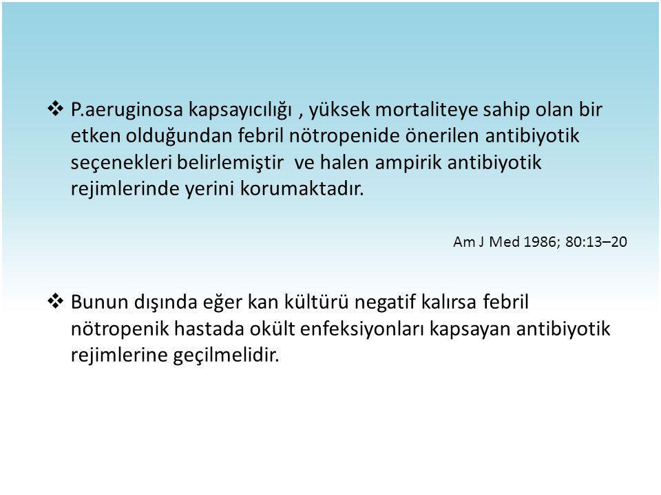  P.aeruginosa kapsayıcılığı, yüksek mortaliteye sahip olan bir etken olduğundan febril nötropenide önerilen antibiyotik seçenekleri belirlemiştir ve