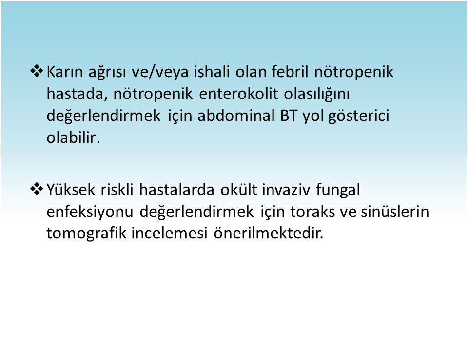  Karın ağrısı ve/veya ishali olan febril nötropenik hastada, nötropenik enterokolit olasılığını değerlendirmek için abdominal BT yol gösterici olabil