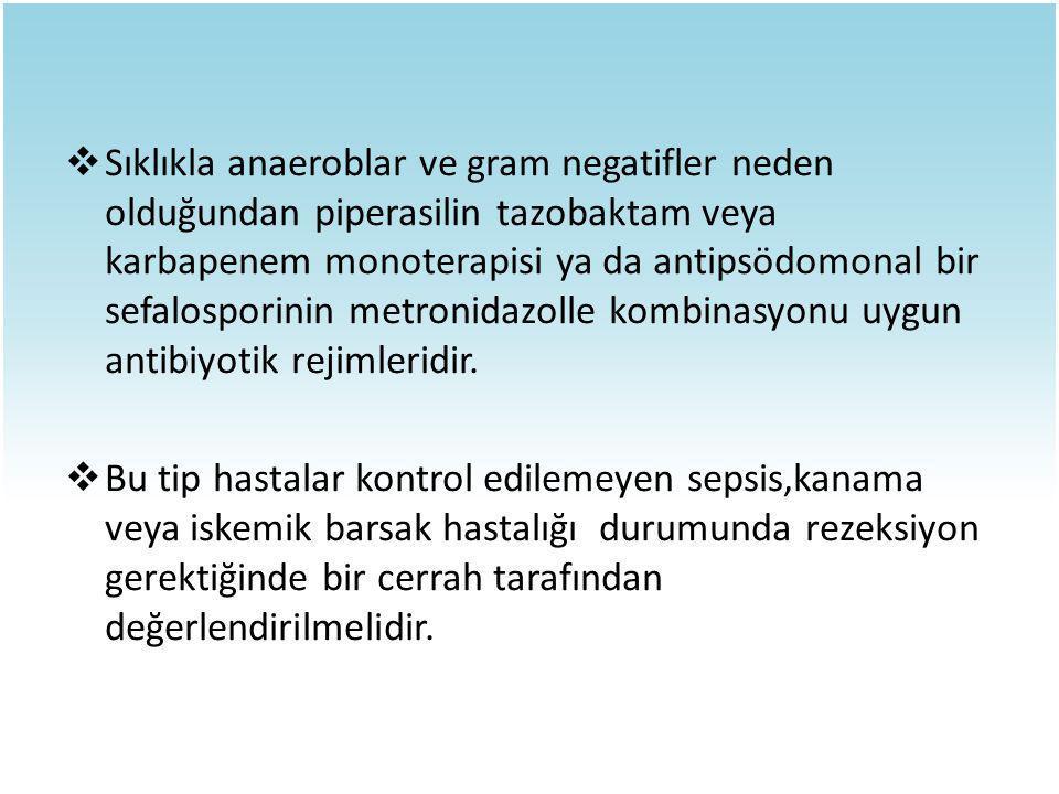  Sıklıkla anaeroblar ve gram negatifler neden olduğundan piperasilin tazobaktam veya karbapenem monoterapisi ya da antipsödomonal bir sefalosporinin