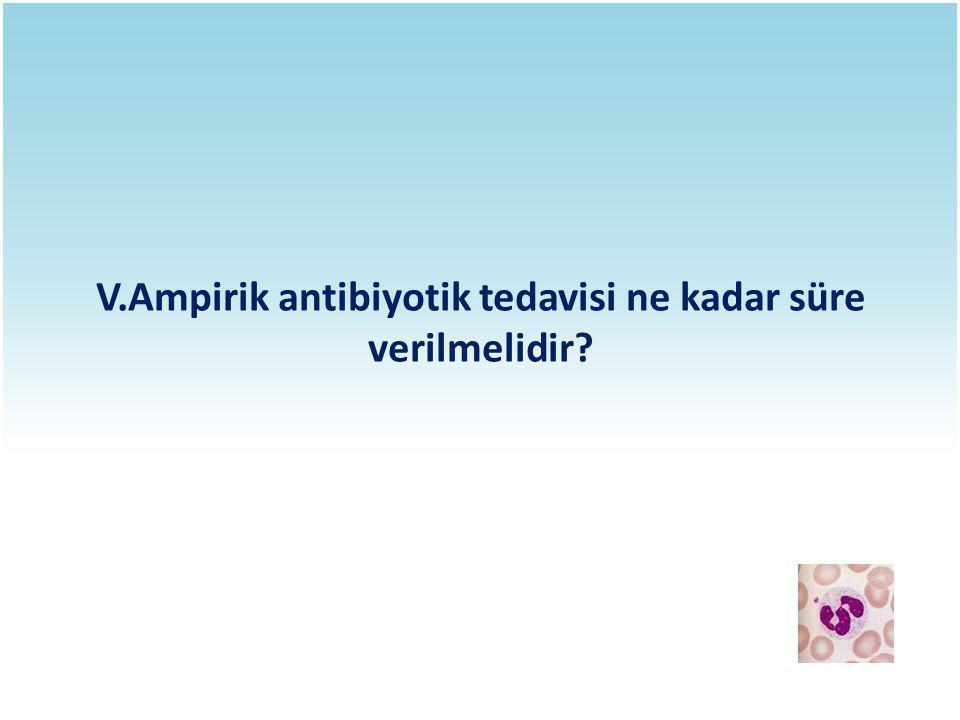 V.Ampirik antibiyotik tedavisi ne kadar süre verilmelidir?