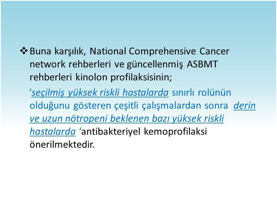  Buna karşılık, National Comprehensive Cancer network rehberleri ve güncellenmiş ASBMT rehberleri kinolon profilaksisinin; 'seçilmiş yüksek riskli ha