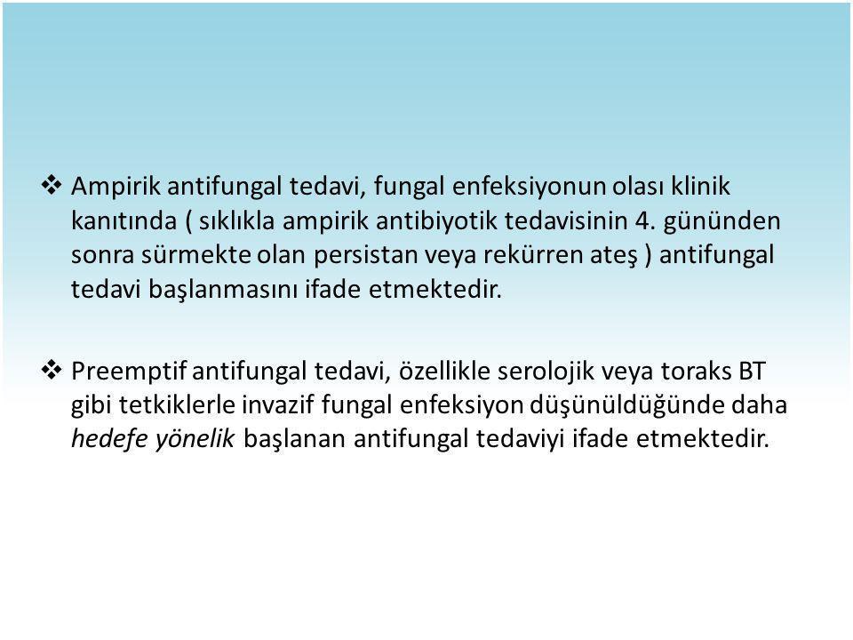  Ampirik antifungal tedavi, fungal enfeksiyonun olası klinik kanıtında ( sıklıkla ampirik antibiyotik tedavisinin 4. gününden sonra sürmekte olan per