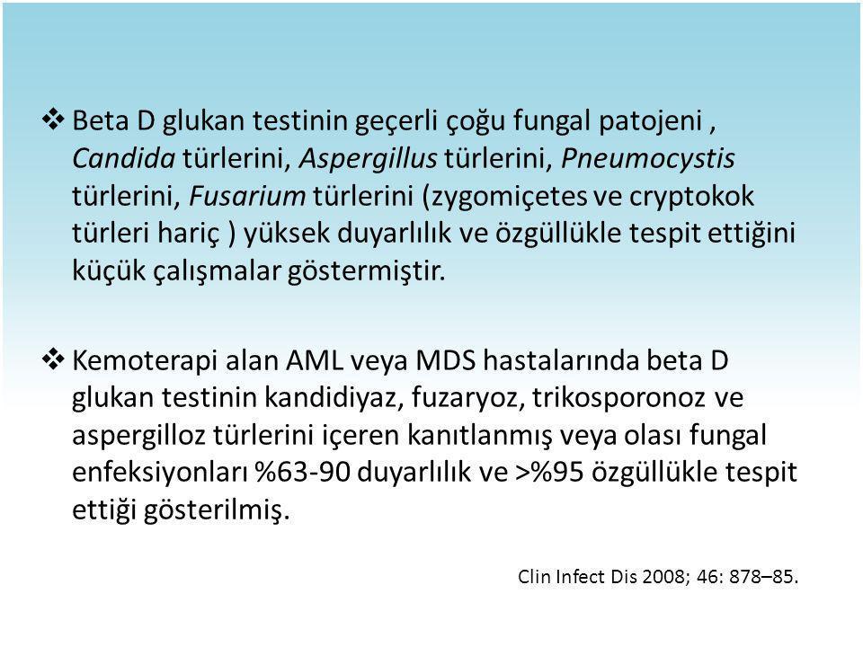  Beta D glukan testinin geçerli çoğu fungal patojeni, Candida türlerini, Aspergillus türlerini, Pneumocystis türlerini, Fusarium türlerini (zygomiçet