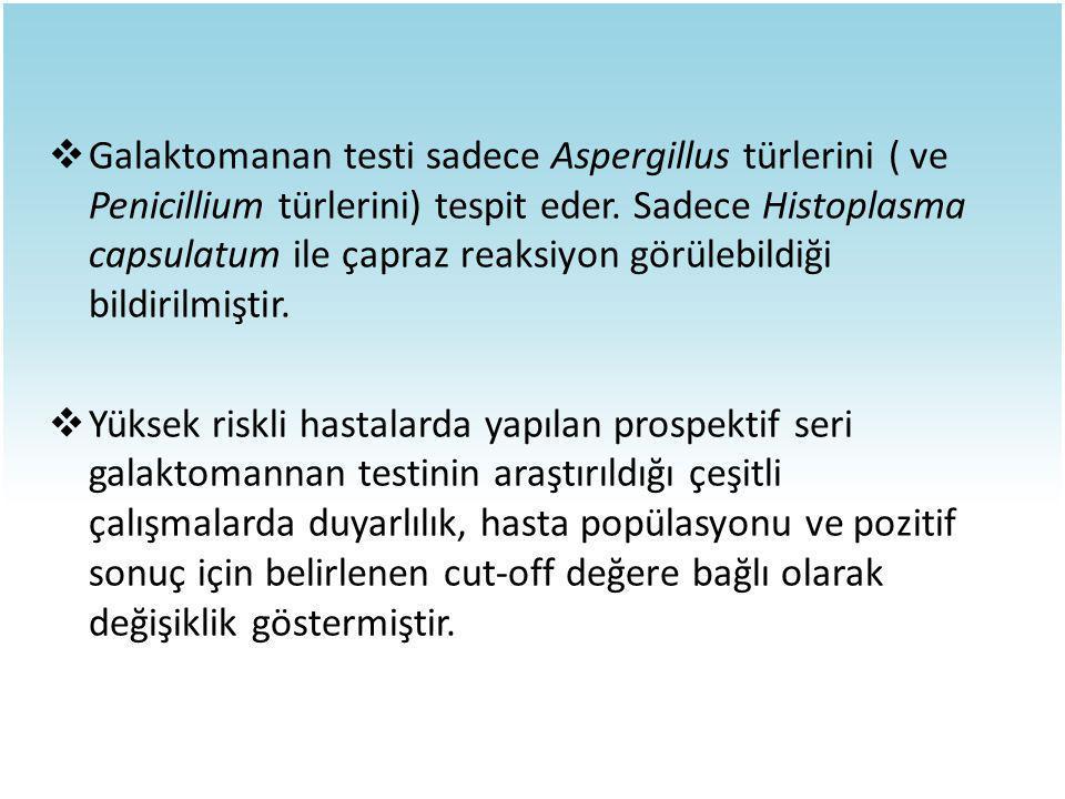  Galaktomanan testi sadece Aspergillus türlerini ( ve Penicillium türlerini) tespit eder. Sadece Histoplasma capsulatum ile çapraz reaksiyon görülebi